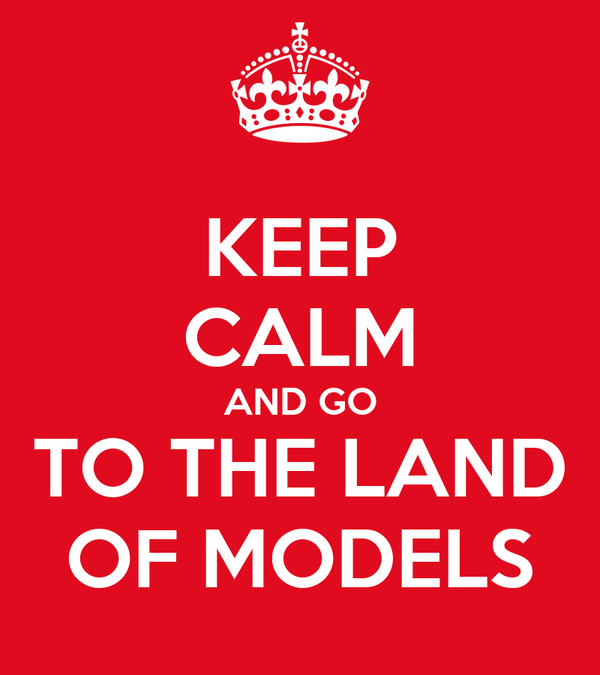 KEEP CALM AND GO TO THE LAND OF MODELS