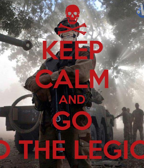 KEEP CALM AND GO TO THE LEGION
