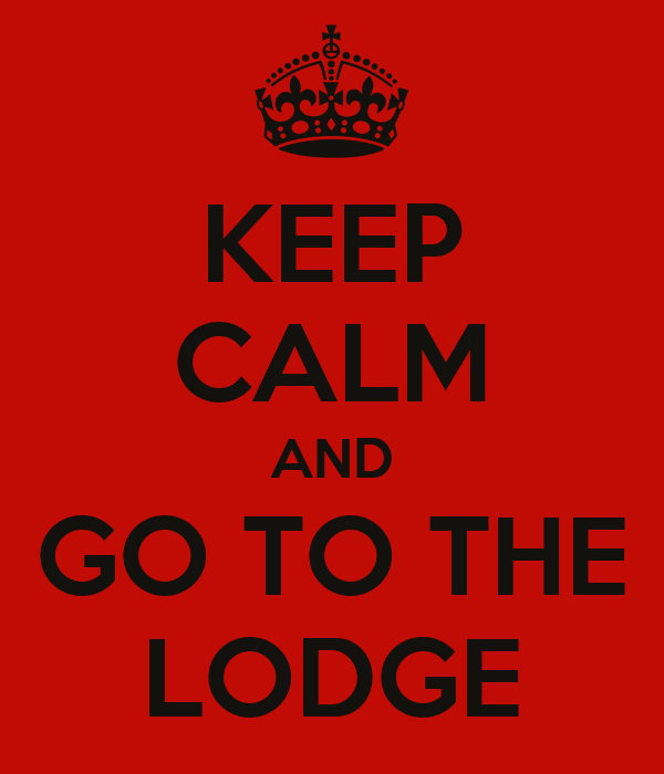 KEEP CALM AND GO TO THE LODGE