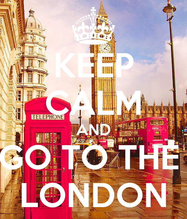 KEEP CALM AND GO TO THE  LONDON