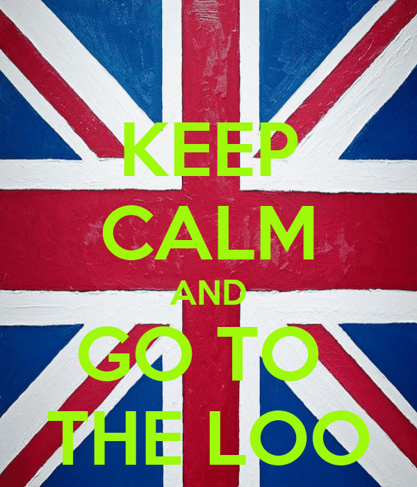 KEEP CALM AND GO TO  THE LOO