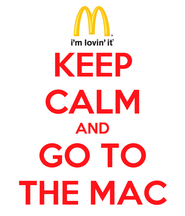 KEEP CALM AND GO TO THE MAC