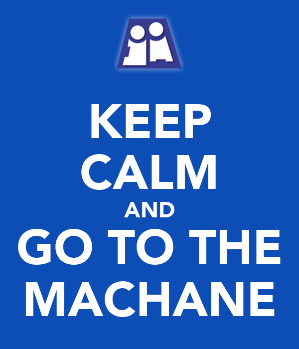 KEEP CALM AND GO TO THE MACHANE