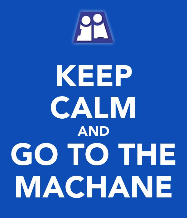 KEEP CALM AND GO TO THE MACHANE