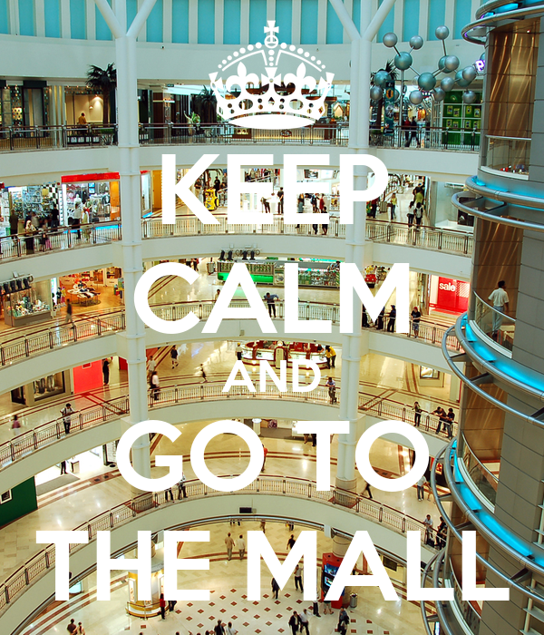 KEEP CALM AND GO TO THE MALL