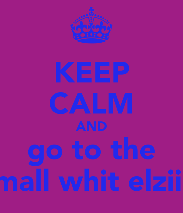 KEEP CALM AND go to the mall whit elziii