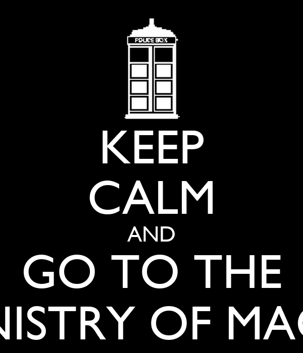 KEEP CALM AND GO TO THE MINISTRY OF MAGIC