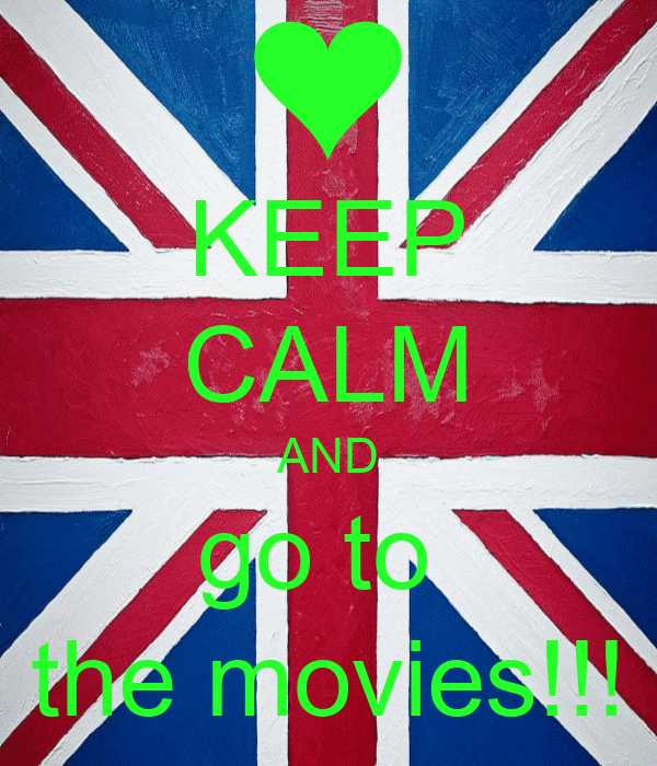 KEEP CALM AND go to  the movies!!!