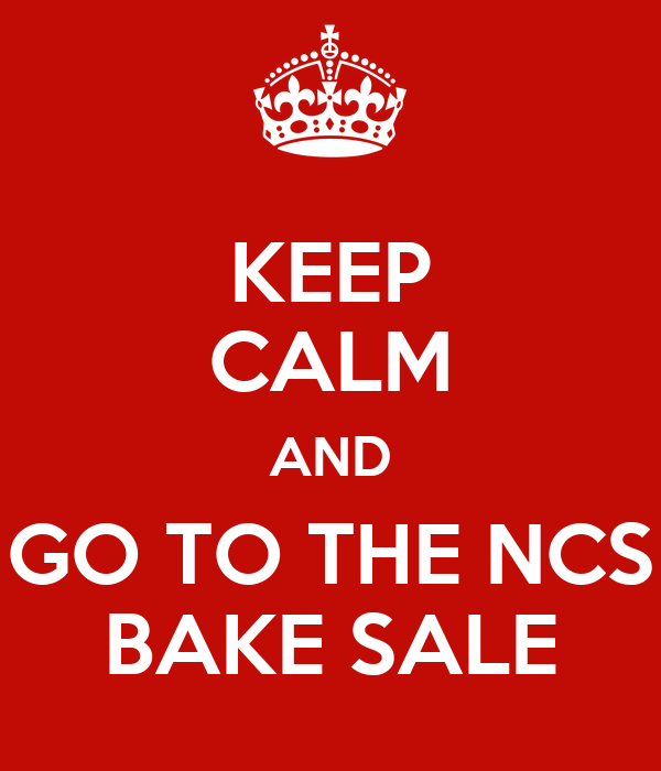 KEEP CALM AND GO TO THE NCS BAKE SALE