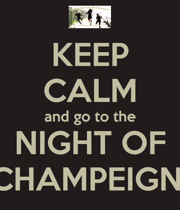 KEEP CALM and go to the NIGHT OF CHAMPEIGN!