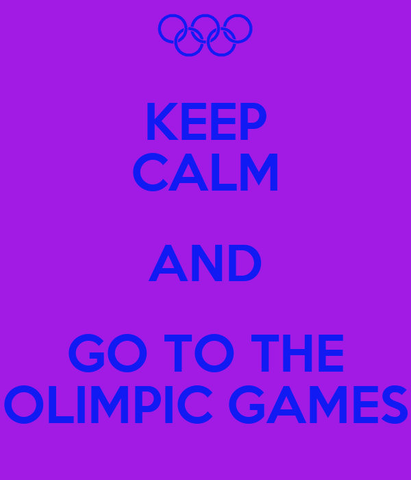 KEEP CALM AND GO TO THE OLIMPIC GAMES
