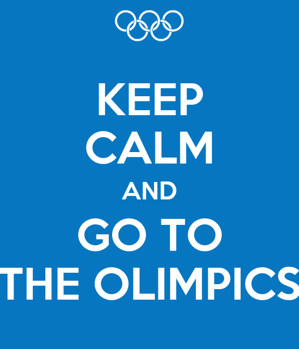 KEEP CALM AND GO TO THE OLIMPICS