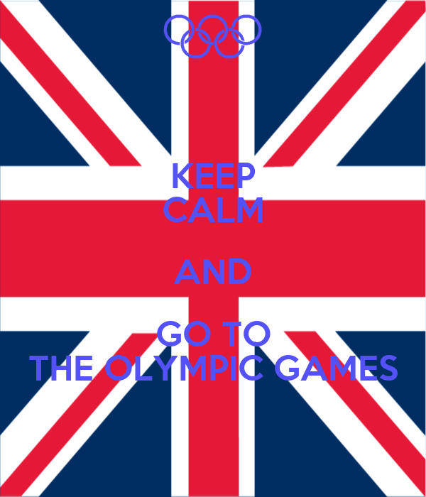 KEEP CALM AND GO TO THE OLYMPIC GAMES
