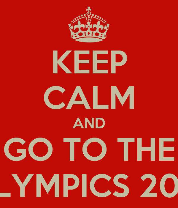 KEEP CALM AND GO TO THE OLYMPICS 2012