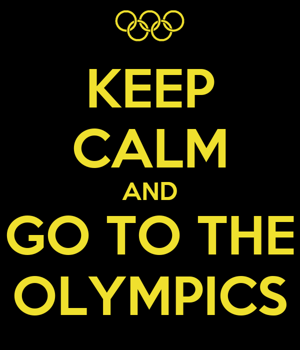 KEEP CALM AND GO TO THE OLYMPICS