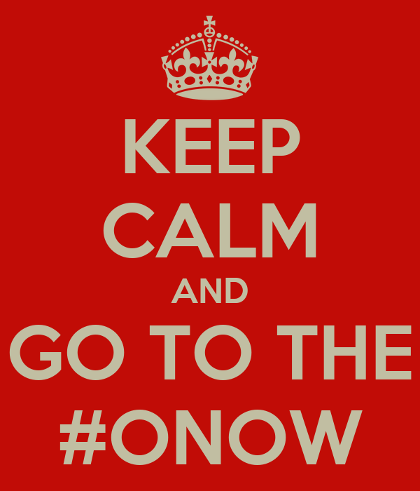 KEEP CALM AND GO TO THE #ONOW