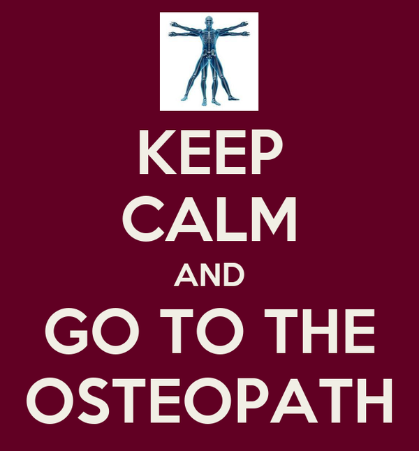 KEEP CALM AND GO TO THE OSTEOPATH