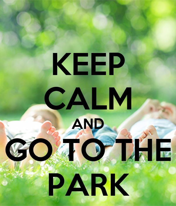 KEEP CALM AND GO TO THE PARK