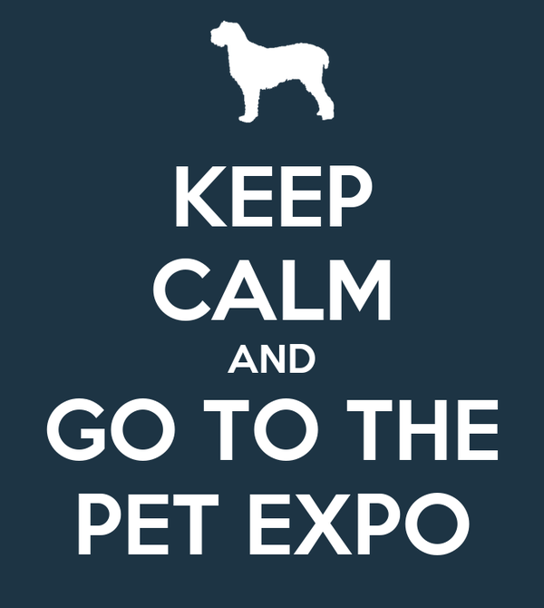 KEEP CALM AND GO TO THE PET EXPO