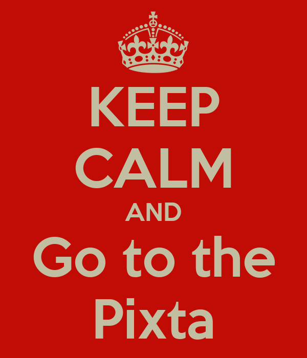 KEEP CALM AND Go to the Pixta