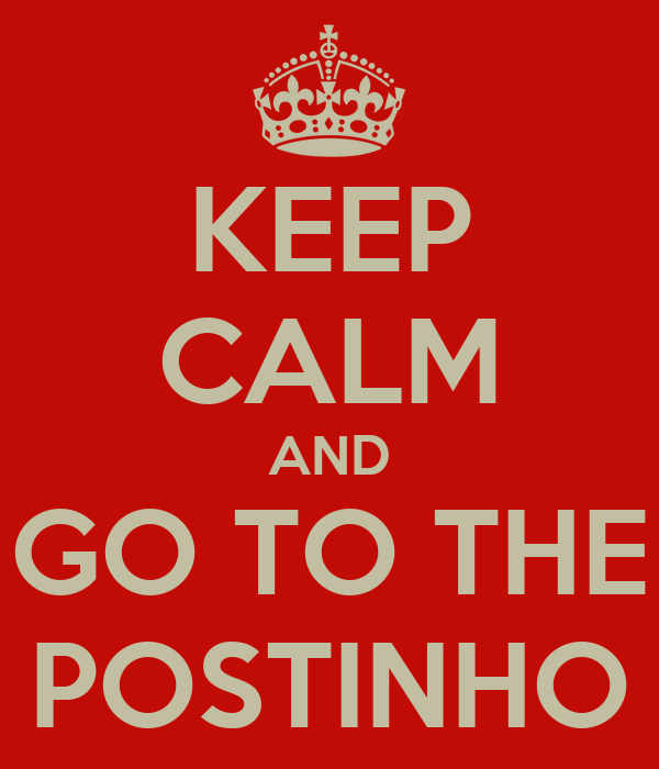 KEEP CALM AND GO TO THE POSTINHO