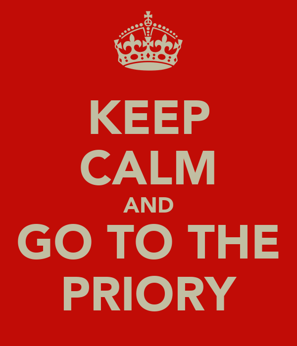 KEEP CALM AND GO TO THE PRIORY