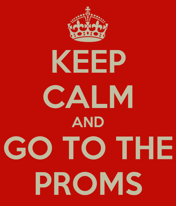 KEEP CALM AND GO TO THE PROMS