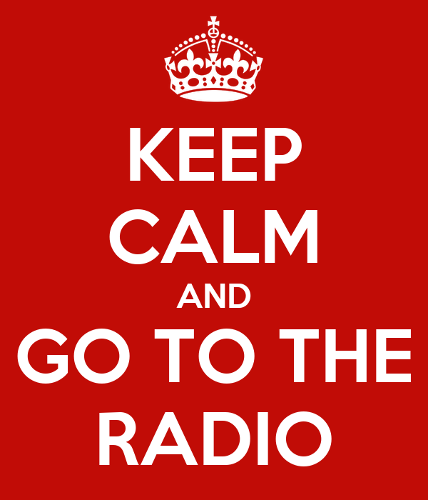 KEEP CALM AND GO TO THE RADIO