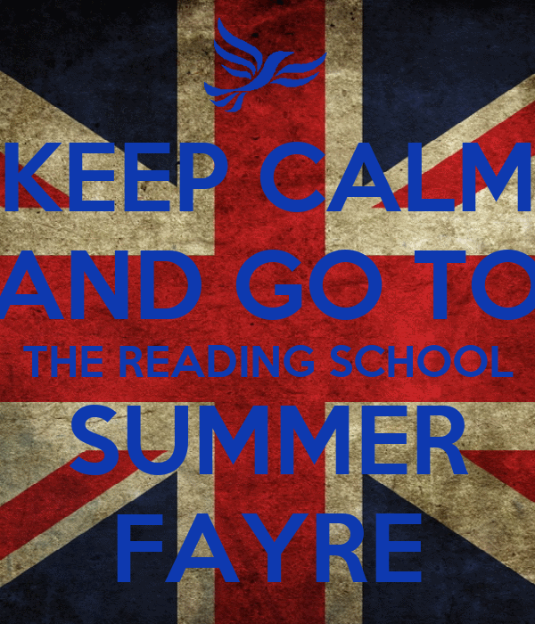 KEEP CALM AND GO TO THE READING SCHOOL SUMMER FAYRE