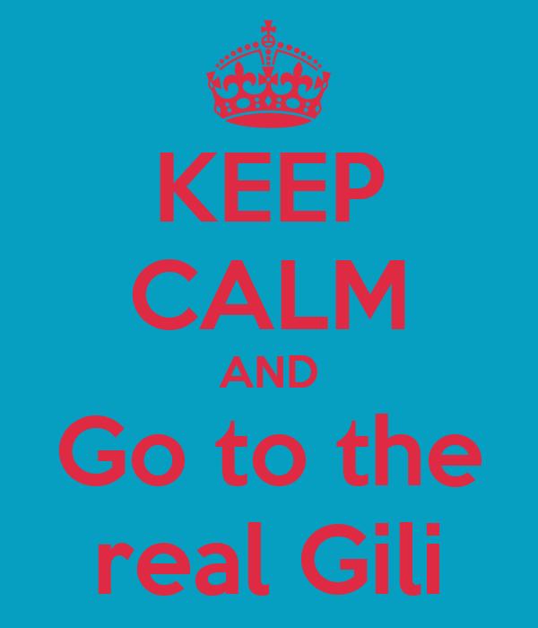 KEEP CALM AND Go to the real Gili