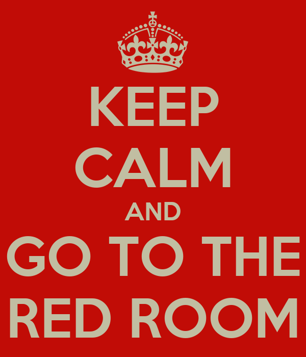 KEEP CALM AND GO TO THE RED ROOM