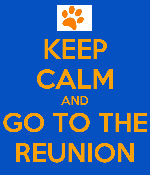 KEEP CALM AND GO TO THE REUNION