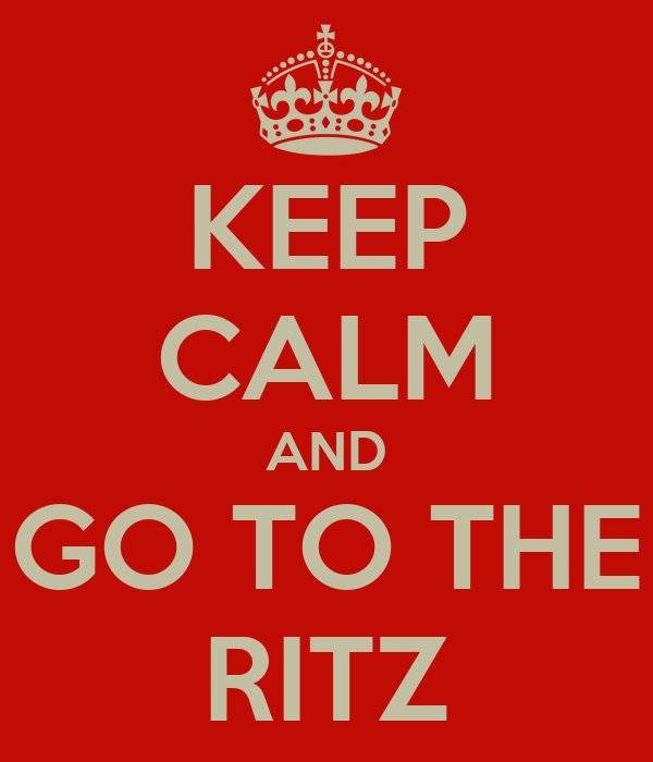 KEEP CALM AND GO TO THE RITZ