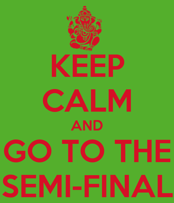 KEEP CALM AND GO TO THE SEMI-FINAL
