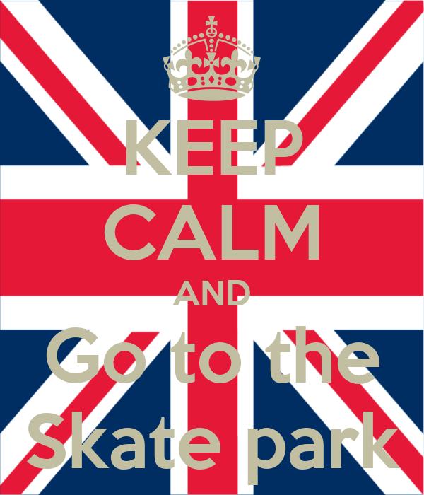 KEEP CALM AND Go to the Skate park