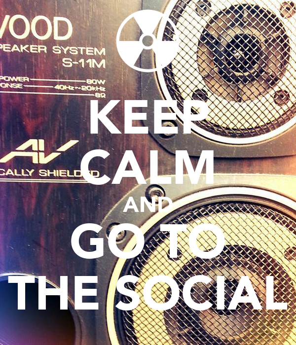 KEEP CALM AND GO TO THE SOCIAL