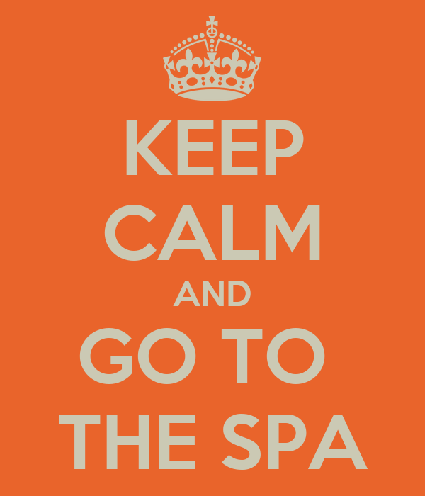 KEEP CALM AND GO TO  THE SPA