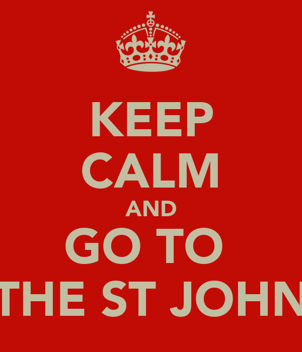 KEEP CALM AND GO TO  THE ST JOHN