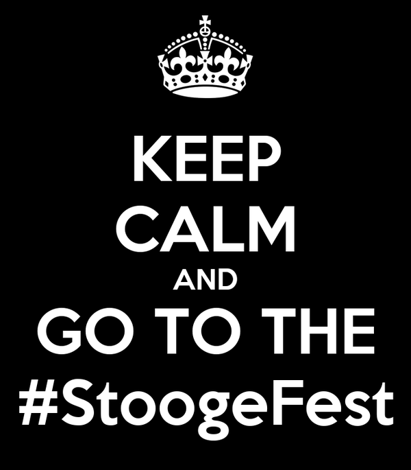 KEEP CALM AND GO TO THE #StoogeFest