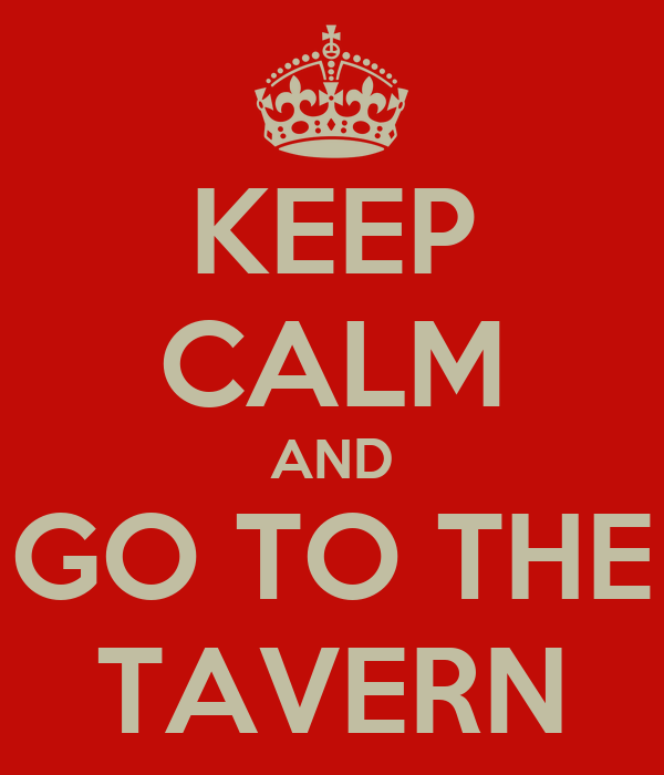 KEEP CALM AND GO TO THE TAVERN