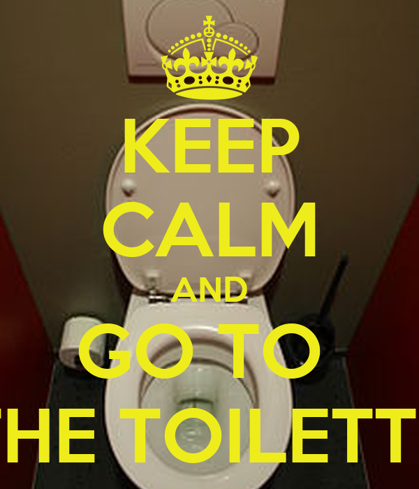 KEEP CALM AND GO TO  THE TOILETTE
