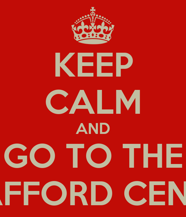 KEEP CALM AND GO TO THE TRAFFORD CENTRE
