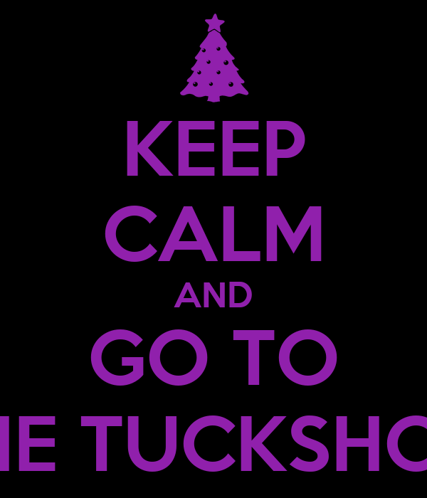 KEEP CALM AND GO TO THE TUCKSHOP!