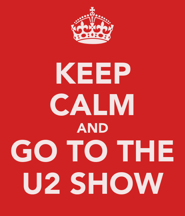 KEEP CALM AND GO TO THE U2 SHOW
