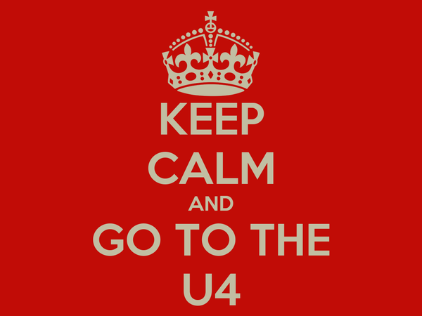 KEEP CALM AND GO TO THE U4
