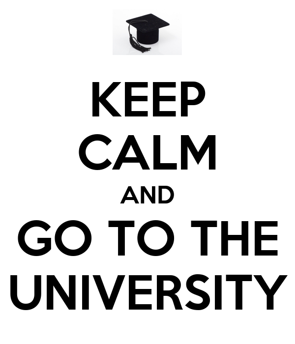 KEEP CALM AND GO TO THE UNIVERSITY
