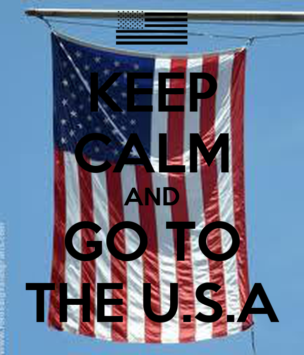 KEEP CALM AND GO TO THE U.S.A