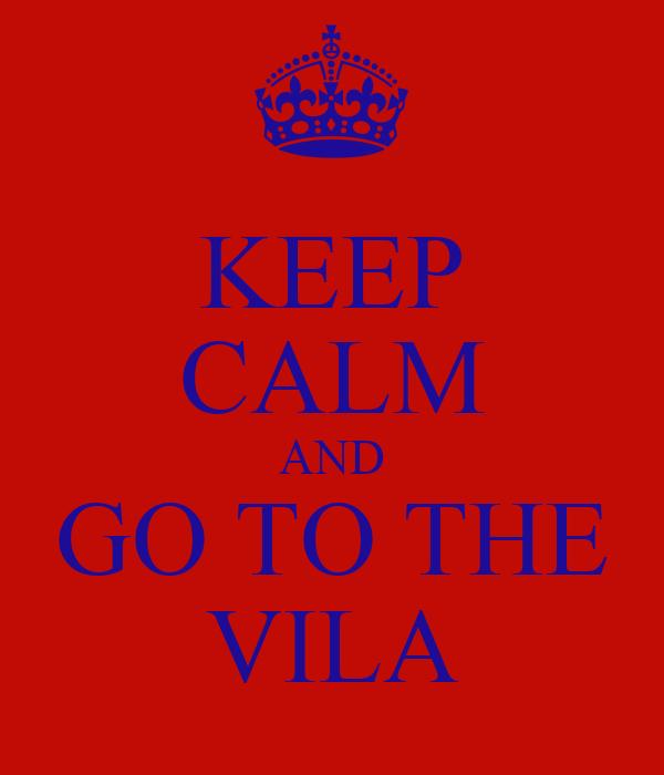 KEEP CALM AND GO TO THE VILA