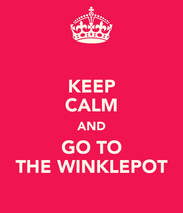 KEEP CALM AND GO TO THE WINKLEPOT
