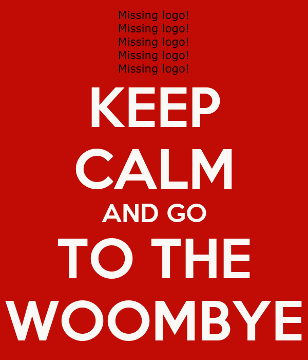 KEEP CALM AND GO TO THE WOOMBYE
